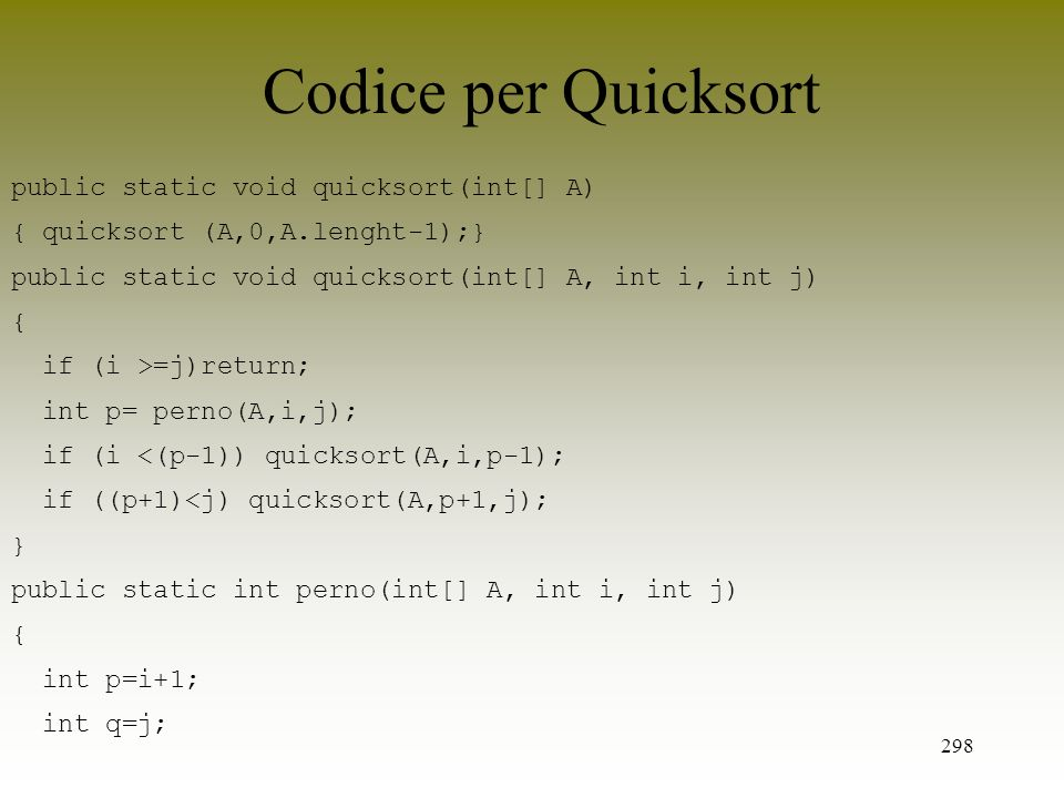 Codice per Quicksort public static void quicksort(int[] A)